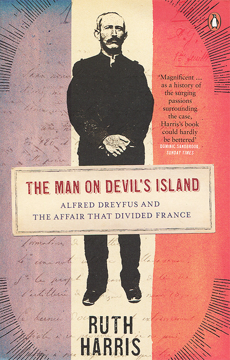 Man on Devil's Island: Alfred Dreyfus and the Affair That Divided France