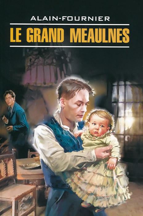 Zakazat.ru Le Grand Meaulnes / Большой Мольн. Alain-Fournier