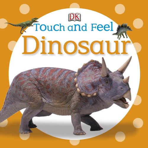 Touch and Feel: Dinosaur (Touch & Feel) touch and feel dinosaur touch