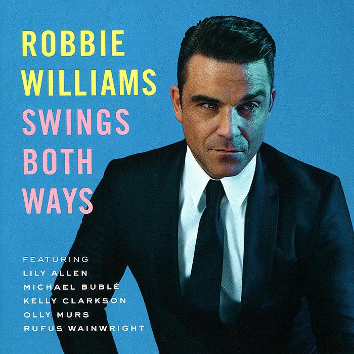 Робби Уильямс Robbie Williams. Swings Both Ways робби уильямс верона