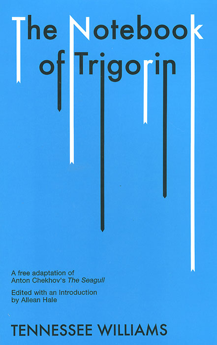The Notebook of Trigorin: A Free Adaptation of Anton Chekhov's