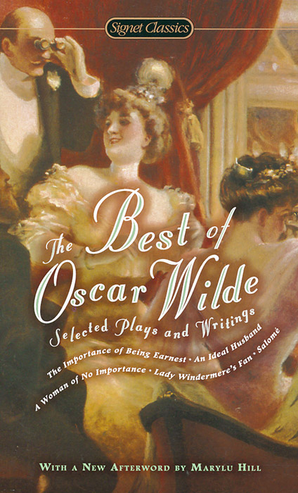 The Best of Oscar Wilde: Selected Plays and Writings wilde o the best of oscar wilde selected plays and writings