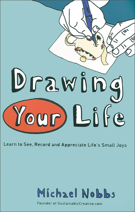 Drawing Your Life: Learn to See, Record, and Appreciate Life's Small Joys art doodle love a journal of self discovery