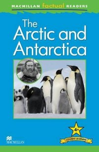 Macmillan Factual Readers: Level 4+:The Arctic and Antarctica the reader