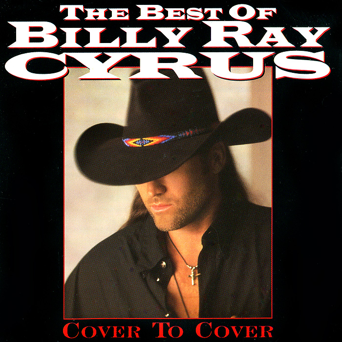 Сайрус Билли Рэй Billy Ray Cyrus. The Best Of Billy Ray Cyrus. Cover To Cover cover co168 04