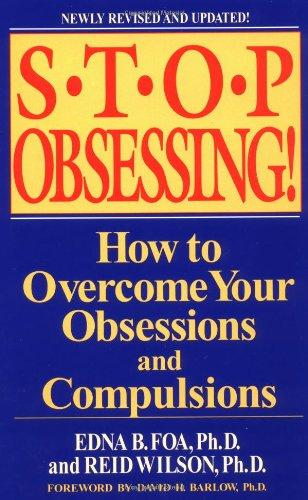 Stop Obsessing! How to Overcome Your Obsessions and Compulsions driven to distraction