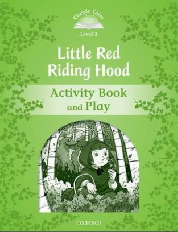 Classic Tales Second Edition: Level 3: Little Red Riding Hood Activity Book & Play