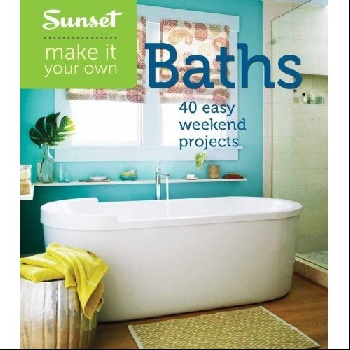 Sunset Make It Your Own: Baths: 40 Easy Weekend Projects make it