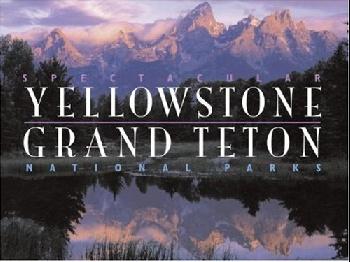 Spectacular Yellowstone and Grand Teton National Parks van dyke parks van dyke parks clang of the yankee reaper