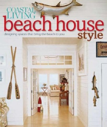Coastal Living Beach House Style: Designing Spaces That Bring the Beach to You beach house