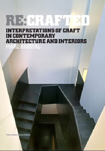 Re: Crafted, Interpretations of Craft in Contemporary Architecture and Interiors