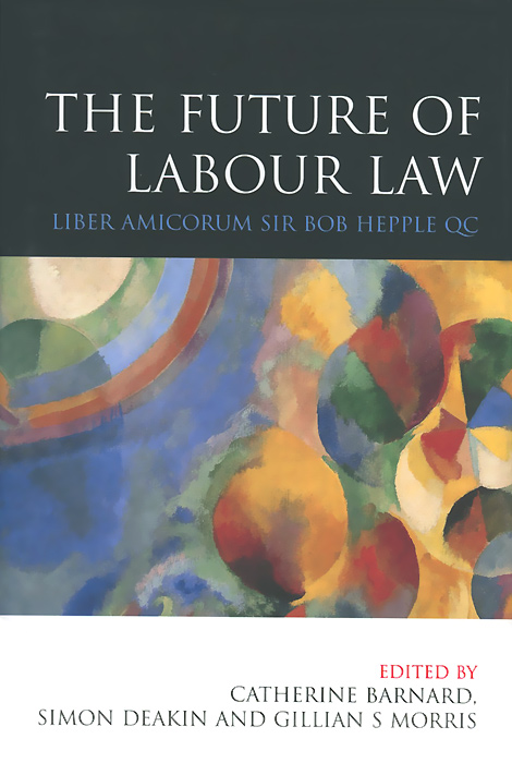 The Future of Labour Law: Liber Amicorum Bob Hepple QC in the name of the law – confessions of a trial lawyer