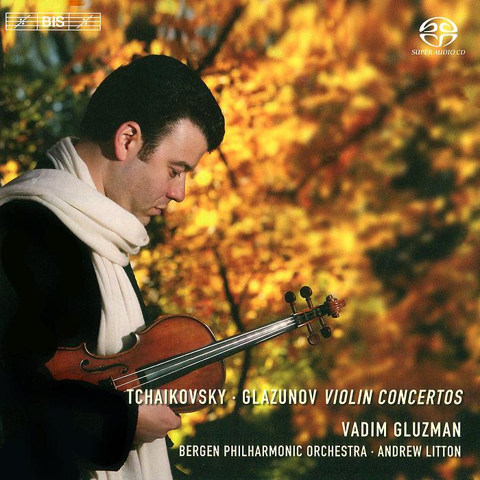 Вадим Глузман,Bergen Philharmonic Orchestra,Эндрю Лайттон Vadim Gluzman. Glazunov / Tchaikovsky. Violin Concertos (SACD)