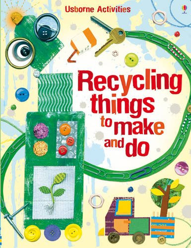 Recycling Things to Make and Do. Emily Bone and Leonie Pratt (Usborne Activities) 1000 things to make and do