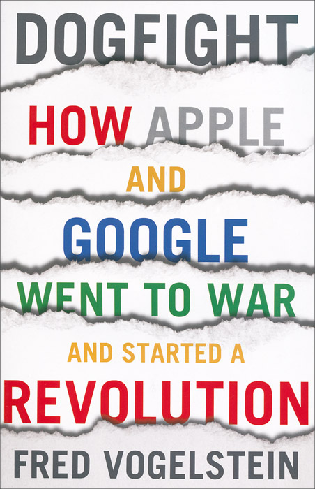 Dogfight: How Apple and Google Went to War and Started a Revolution mpky2ru a apple