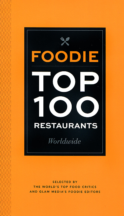 Foodie Top 100 Restaurants: Worldwide