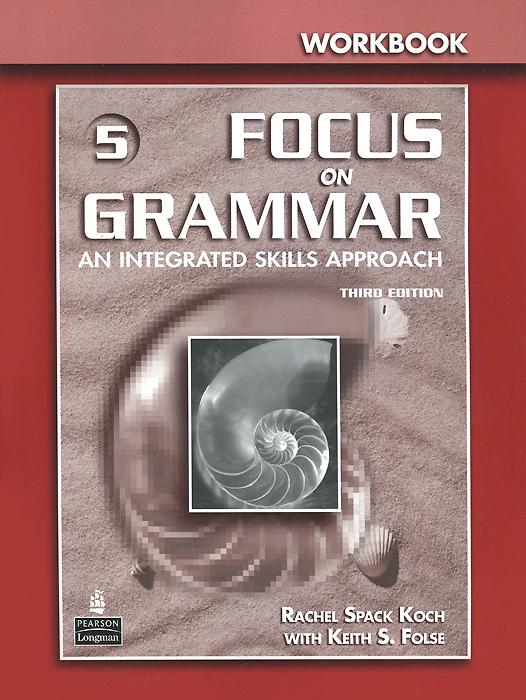 Focus on Grammar 5: Workbook: An Integrated Skills Approach focus on grammar 4 an integrated skills approach cd rom