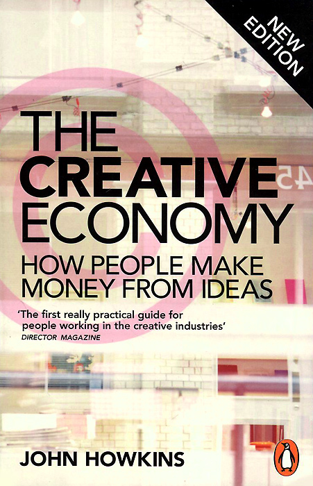 Creative Economy: How People Make Money From Ideas patrick w jordan how to make brilliant stuff that people love and make big money out of it