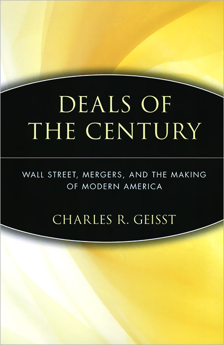 Deals of the Century: Wall Street, Mergers, and the Making of Modern America heroin organized crime and the making of modern turkey