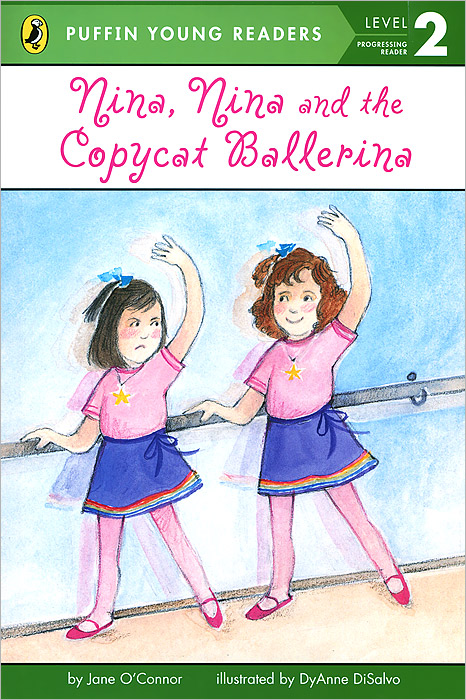 Nina, Nina and the Copycat Ballerina: Level 2: Progressing Reader jane o connor nina nina and the copycat ballerina level 2 progressing reader