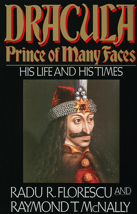 Dracula, Prince of Many Faces: His Life and His Times dracula