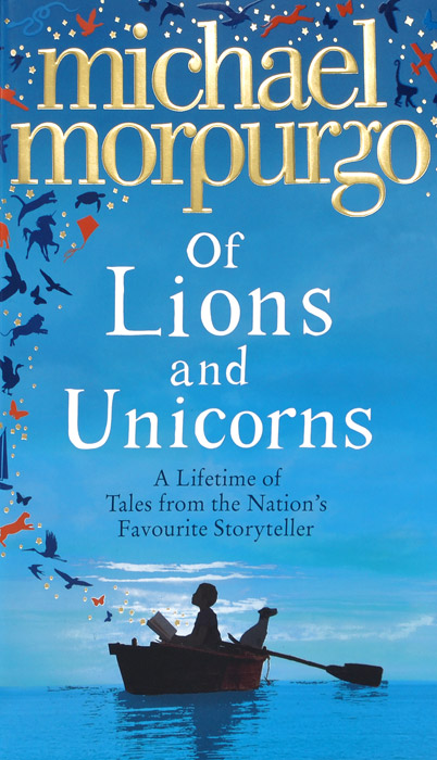 Of Lions and Unicorns: A Lifetime of Tales from the Master Storyteller the love of a lifetime