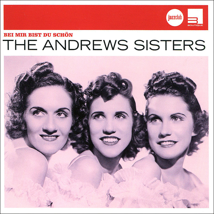 The Andrews Sisters.  Bei Mir Bist Du Schon Universal Music Classics& Jazz,ООО