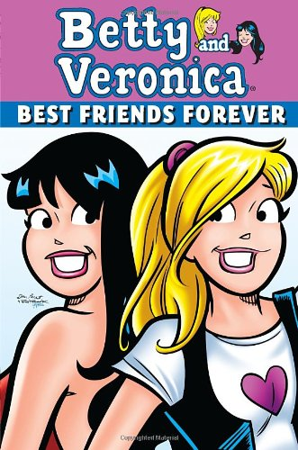 Betty & Veronica: Best Friends Forever (Archie and Friends All-Stars) friends forever