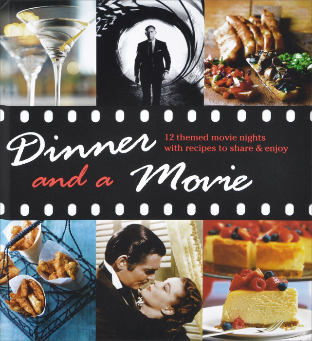 Dinner and a Movie: 12 Themed Movie Nights With Recipes to Share and Enjoy