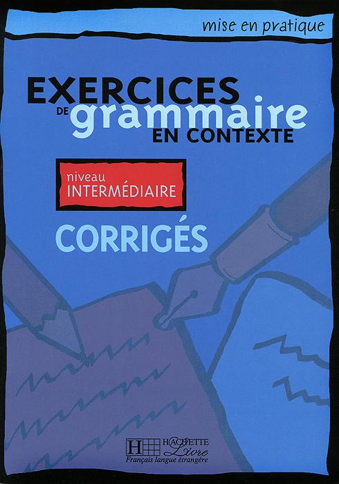 Mise En Pratique: Exercices de Grammaire En Contexte: Intermediaire