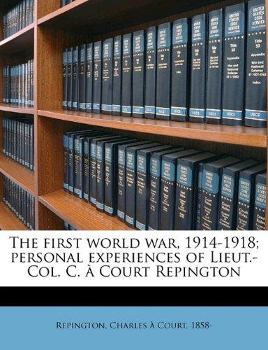 The First World War, 1914-1918; Personal Experiences of Lieut -Col C. A. Court Repington russian origins of the first world war