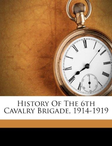 History Of The 6th Cavalry Brigade, 1914-1919 we were the lucky ones