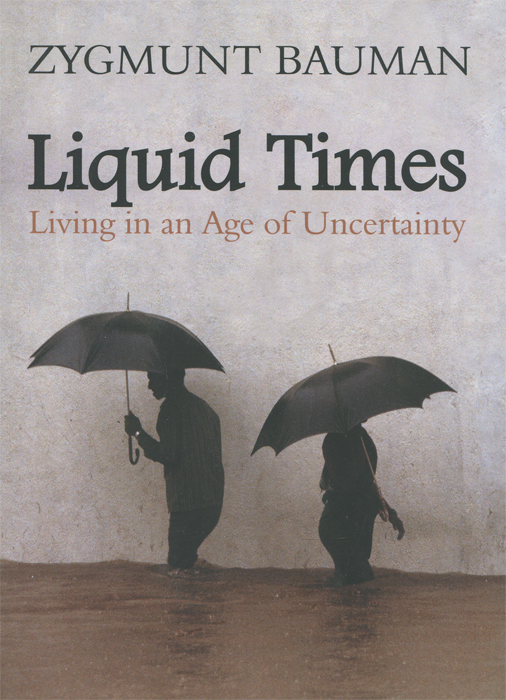Liquid Times: Living in an Age of Uncertainty michael willmott complicated lives the malaise of modernity