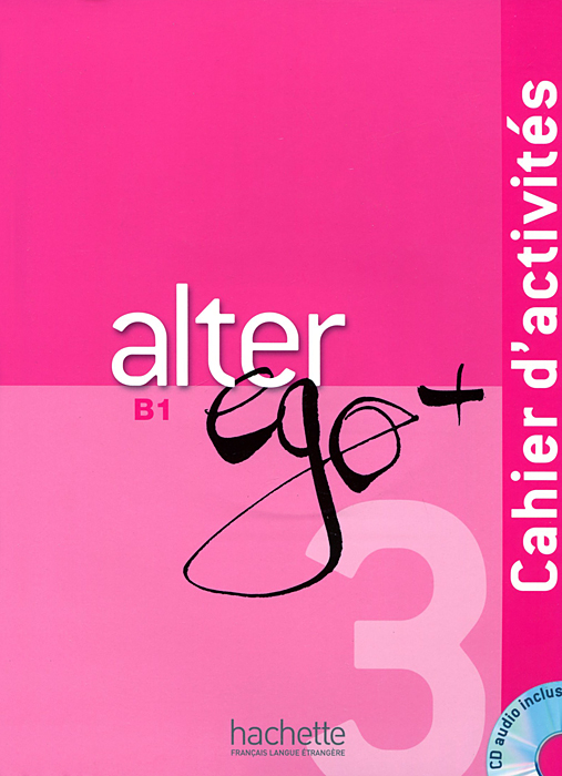 Alter Ego+ 3: Cahier d'activites B1 (+ CD)