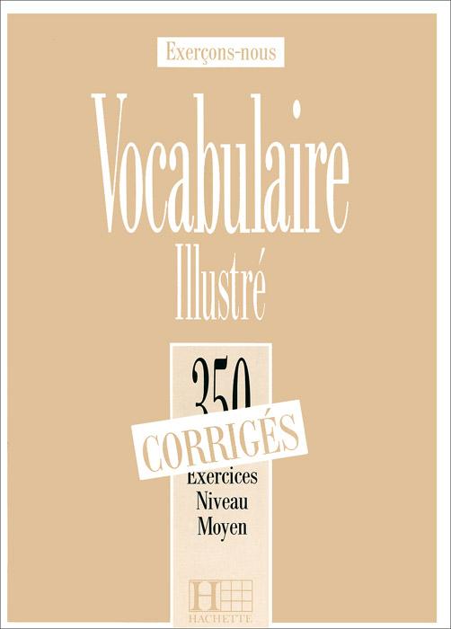 350 Exercices: Vocabulaire Illustre: Niveau Moyen