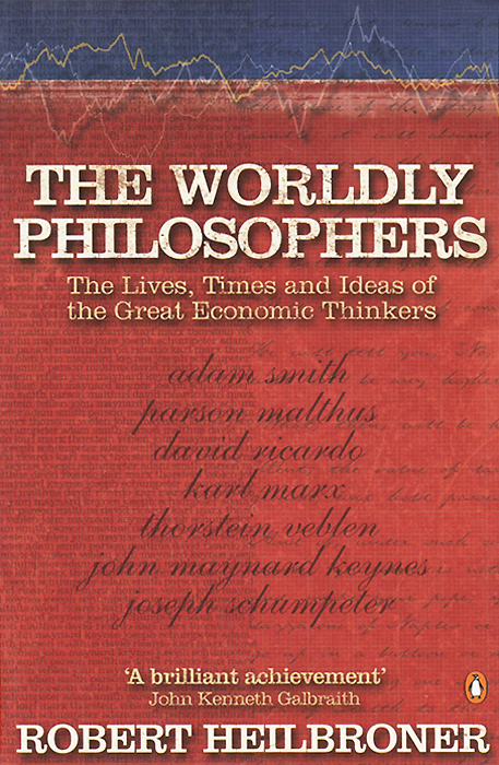Worldly Philosophers: The Lives, Times and Ideas of Great Economic Thinkers
