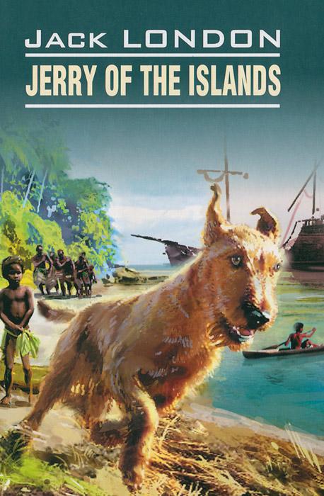 Джек Лондон Jerry of the islands / Джерри-островитянин джек лондон jerry of the islands