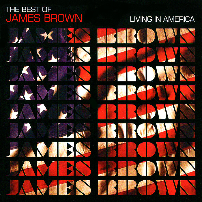 James Brown.  The Best Of.  Living In America SONY BMG,CPДистрибуция