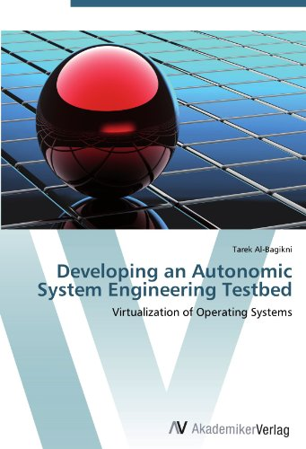 Developing an Autonomic System Engineering Testbed: Virtualization of Operating Systems autonomic diffusion spray routing with multiple copies