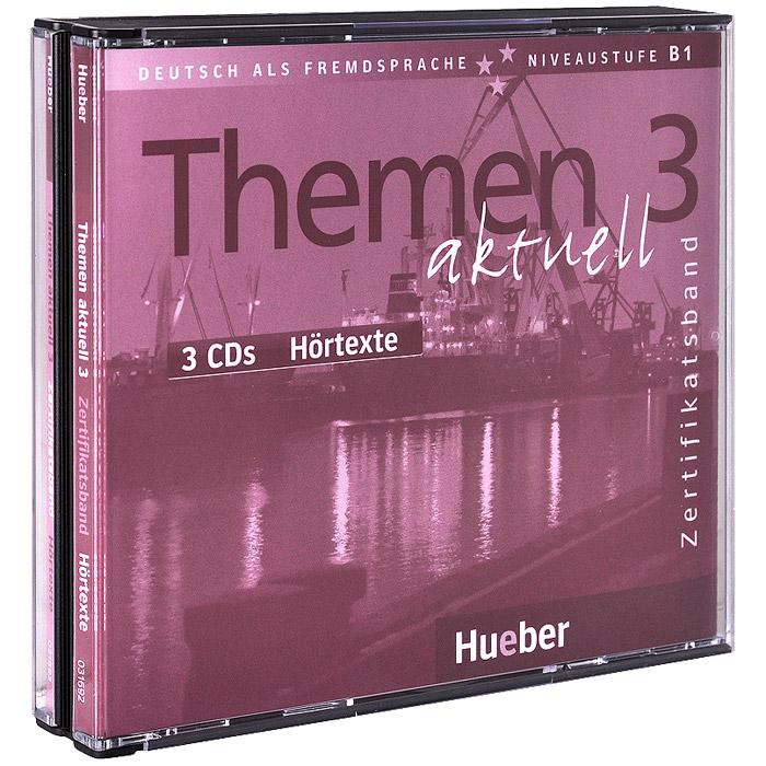 Themen Aktuell 3: Zertifikatsband: Hortexte (аудиокурс на 3 CD) 3 cd