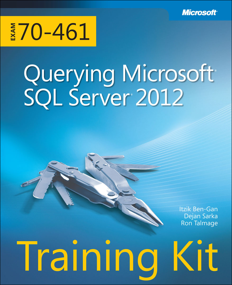 Training Kit (Exam 70-461): Querying Microsoft SQL Server 2012 mcsa mcse mcdba self–pased training kit – microsoft sql server 2000 system administration exam 70–228 2e