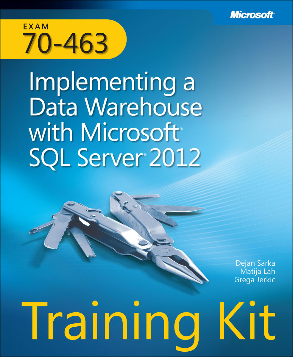 Training Kit (Exam 70-463): Implementing a Data Warehouse with Microsoft SQL Server 2012 mcsa mcse mcdba self–pased training kit – microsoft sql server 2000 system administration exam 70–228 2e