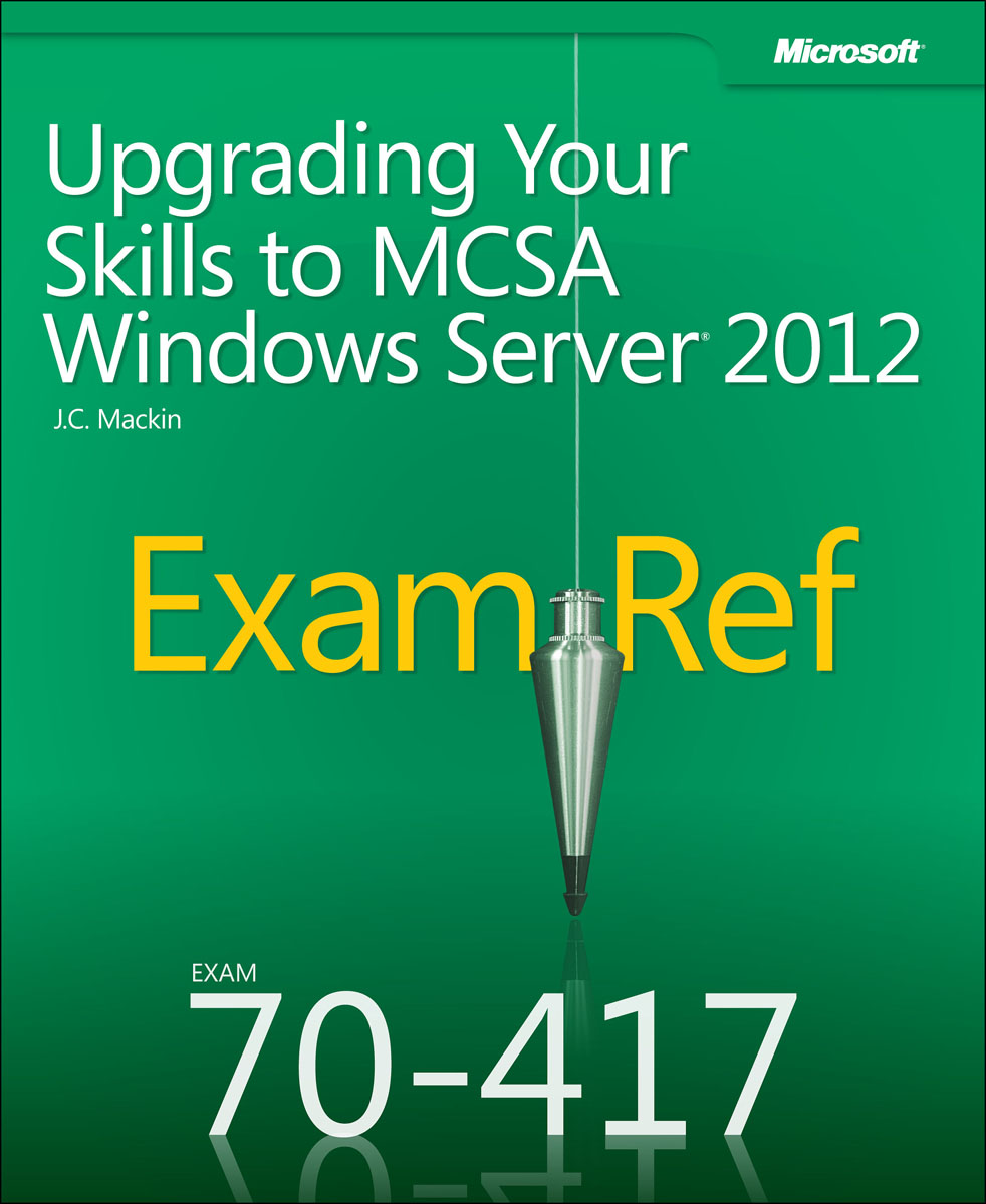 Exam Ref 70-417: Upgrading Your Skills to MCSA Windows Server 2012 mcsa mcse mcdba self–pased training kit – microsoft sql server 2000 system administration exam 70–228 2e