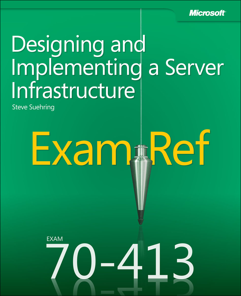 Exam Ref 70-413: Designing and Implementing a Server Infrastructure mcpd 70 – 518 exam ref designing and developing windows applications using microsoft net framework 4