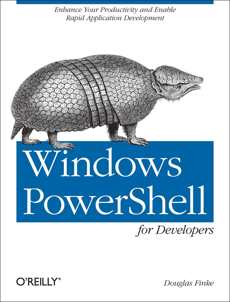 Windows PowerShell for Developers tome tanasovski windows powershell 2 0 bible