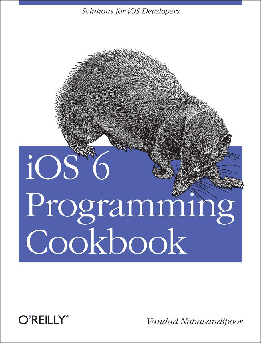 iOS 6 Programming Cookbook jesse feiler ios 6 foundations