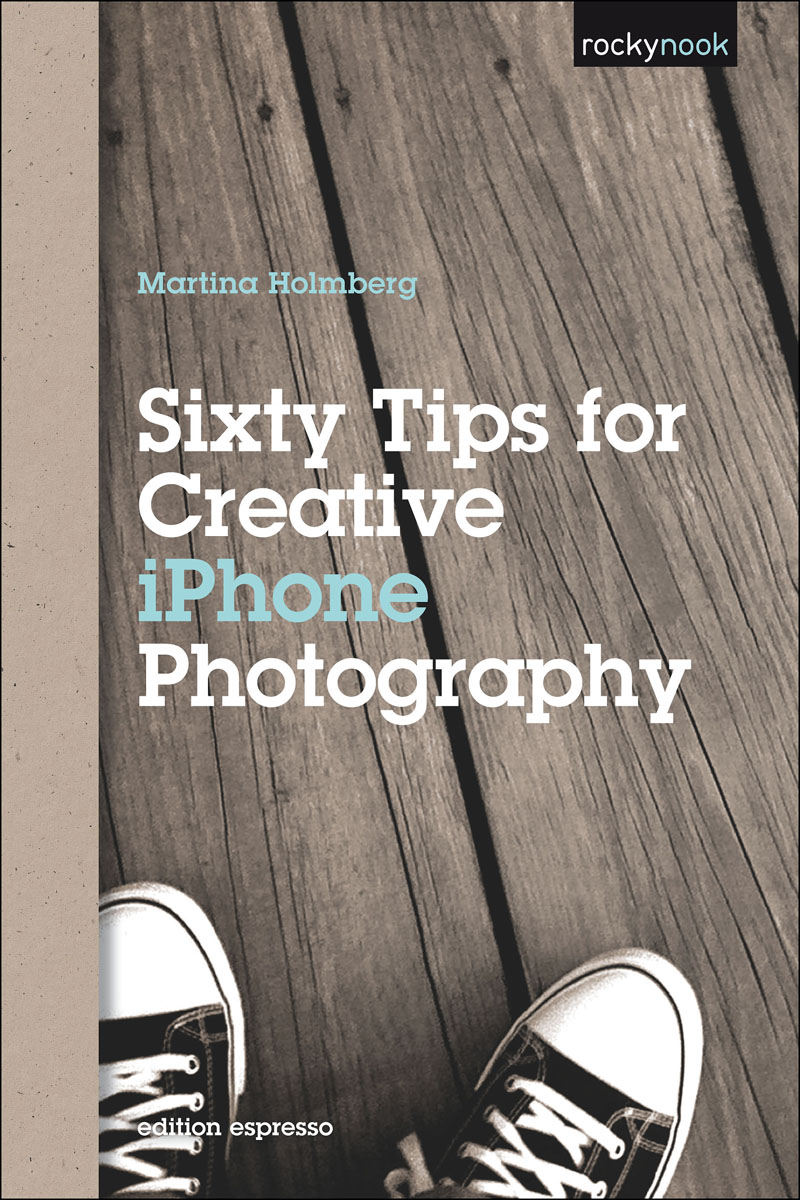 Sixty Tips for Creative iPhone Photography sixty ремень