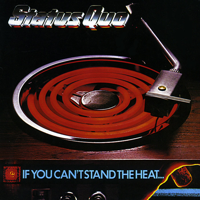 Status Quo Status Quo. If You Can't Stand The Heat