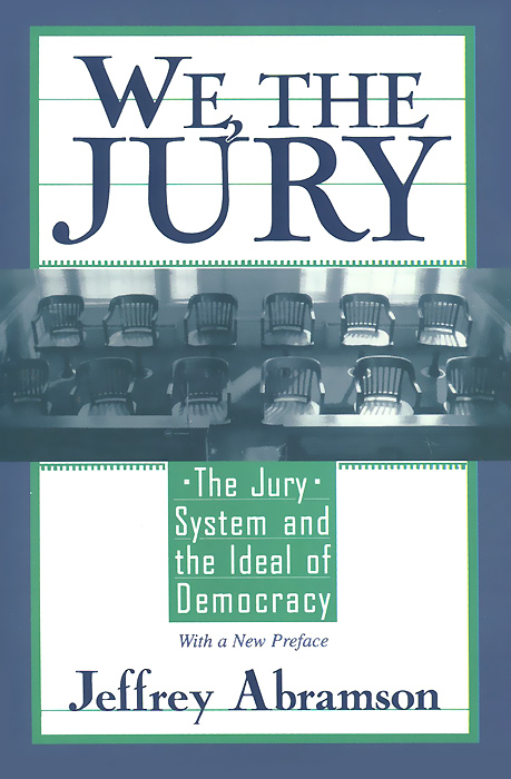 We, the Jury: The Jury System and the Ideal of Democracy democracy in america nce