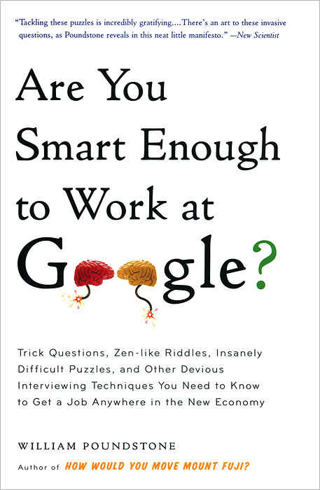 Are You Smart Enough to Work at Google? Trick Questions, Zen-like Riddles, Insanely Difficult Puzzles, and Other Devious Interviewing Techniques You Need to Know to Get a Job Anywhere in the New Economy